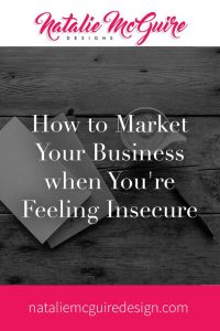 How to Market Your Business When You're Feeling Insecure
